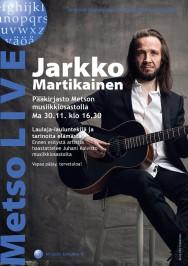 Laulaja-lauluntekijä Jarkko Martikainen esiintyy Tampereen Metson musiikkiosastolla maanantaina 30.11. klo 16.30. Vapaa pääsy.