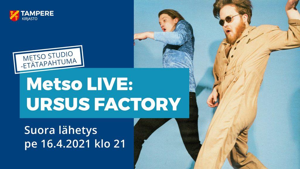 Ursus Factory esiintyy Tampereen Metson etälähetyksessä 16.4.2021.