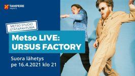 Ursus Factory esiintyy etänä Tampereen pääkirjasto Metsossa pe 16.4.2021.