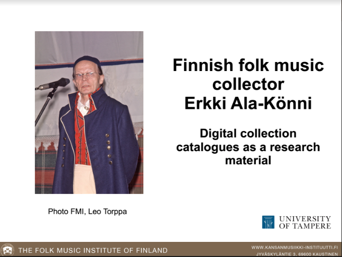 Finnish folk music collector Erkki Ala-Könni – Digital collection catalogues as a research material | IAML Riga 2017. Outi Valon esitys Riikassa käsitteli Erkki Ala-Könnin keräämien kansanmusiikkiaineistojen käyttöä digiajan tutkimustyössä.