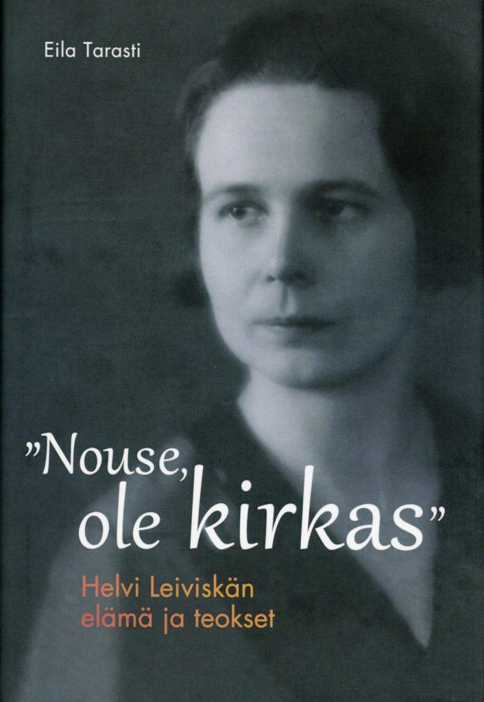 """Eila Tarastin teos """"Nouse, ole kirkas"""" – Helvi Leiviskän elämä ja teokset julkaistiin vuonna 2017."""