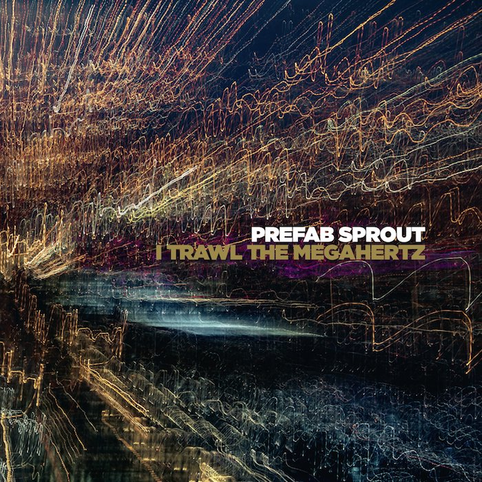 Prefab Sprout: I Trawl The Megahertz (2003/2019).