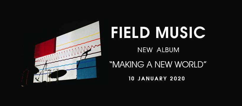 Field Music: Making A New World (2020).
