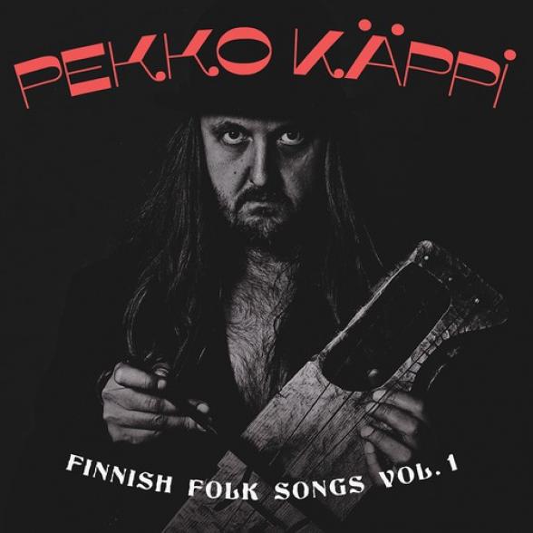 Pekko Käppi: Finnish Folk Songs Vol. 1 (2019).