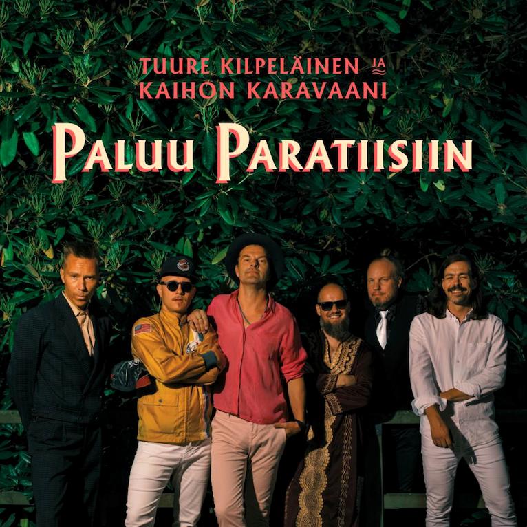 Tuure Kilpeläinen & Kaihon Karavaani: Paluu paratiisiin (2020).