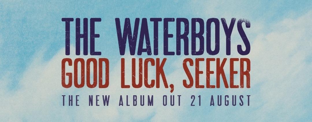 The Waterboys: Good Luck, Seeker (2020).