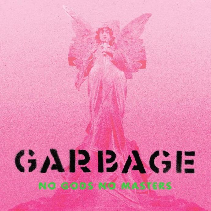 Garbage: No Gods No Masters (2021).