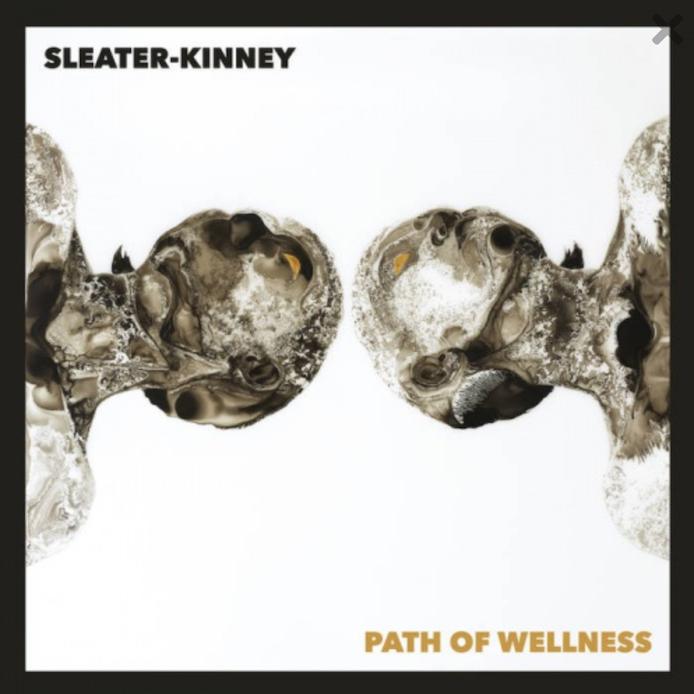 Sleater-Kinney: Path Of Wellness (2021).