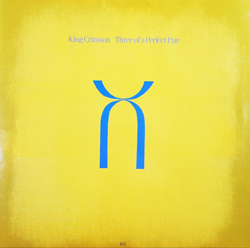 King Crimson: Three Of A Perfect Pair (1984).
