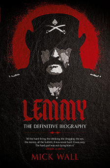 Mick Wall: Lemmy – The Definitive Biography (Orion, 2016).