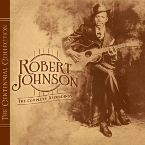 Robert Johnson: The Centennial Collection (2011).