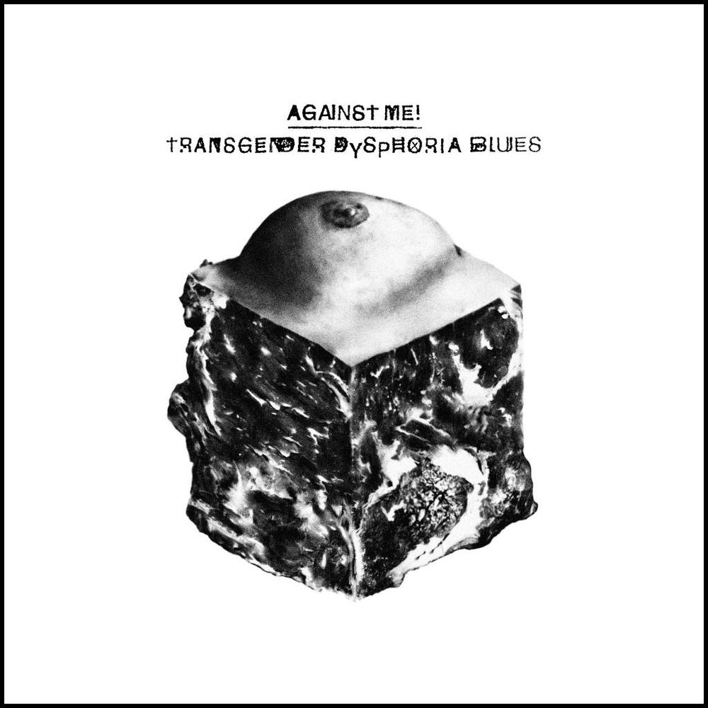 Against Me! Transgender Dysphoria Blues (2014).