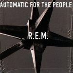 R.E.M. Automatic For The People (1992).