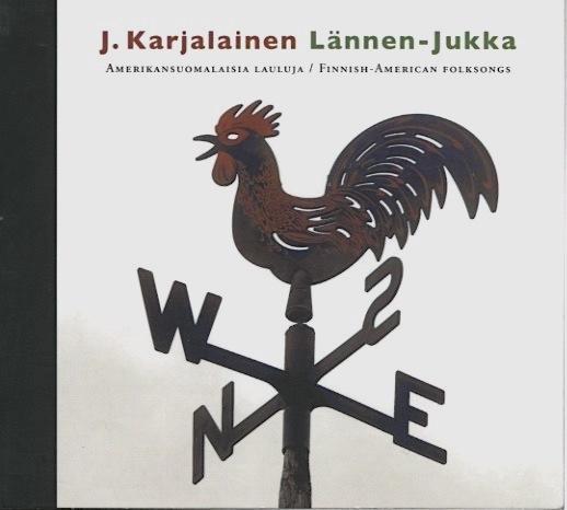 J. Karjalainen: Lännen-Jukka – amerikansuomalaisia lauluja (2006).