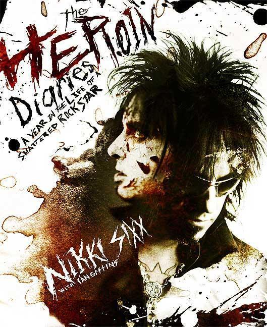 Nikki Sixx & Ian Gittins: The Heroin Diaries – A Year In The Life Of A Shattered Rock Star (2007). Kansi.