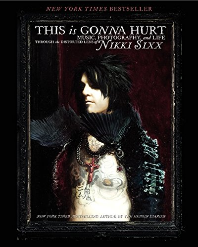 Nikki Sixx: This Is Gonna Hurt – Music, Photography And Life Through The Lens Of Nikki Sixx (2011).