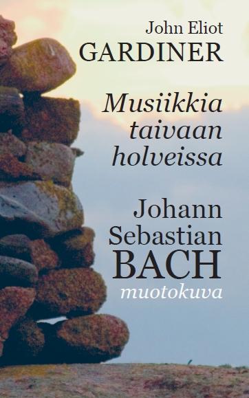 John Eliot Gardiner & kääntäjä Sampsa Laurinen: Musiikkia taivaan holveissa. Johann Sebastian Bach – muotokuva (Fuga 2015).