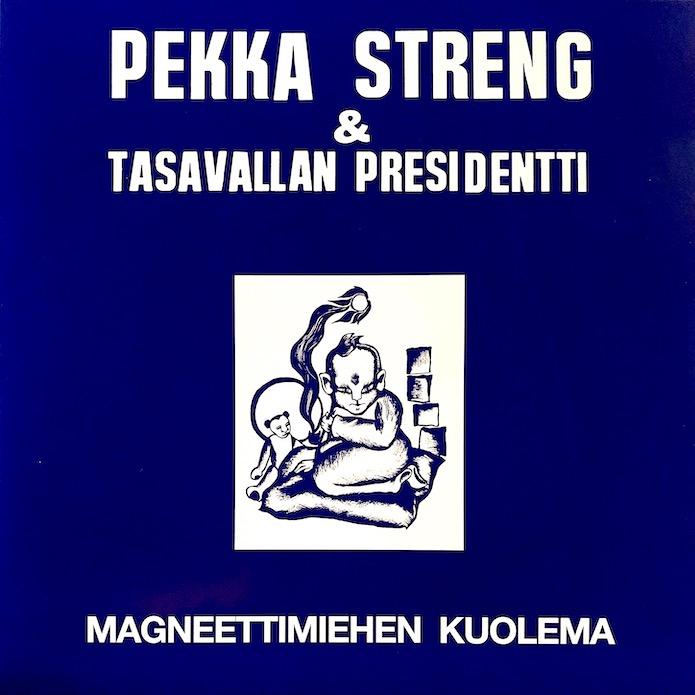 Pekka Streng & Tasavallan Presidentti: Magneettimiehen kuolema (1970).