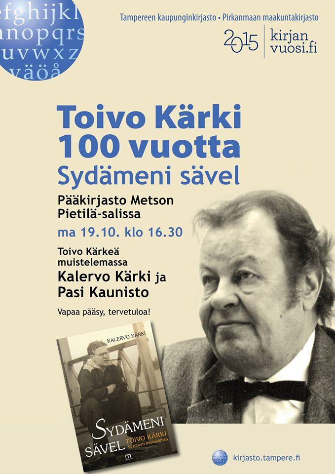 Toivo Kärki 100 vuotta - Sydämeni sävel. Tampereen pääkirjasto Metson Pietilä-Sali maanantaina 19. lokakuuta klo 16.30.